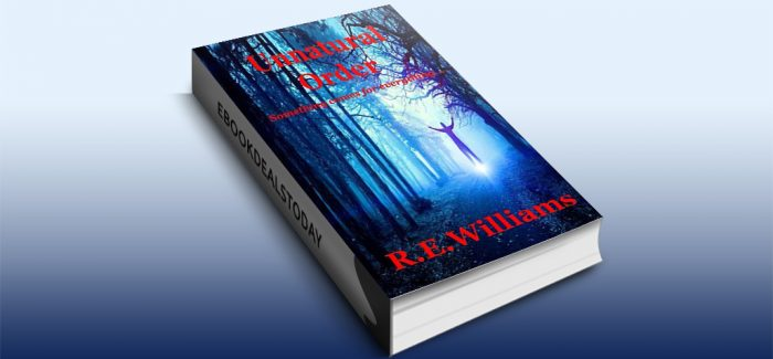 Unnatural Order: Something comes for everything... by R.E. Williams