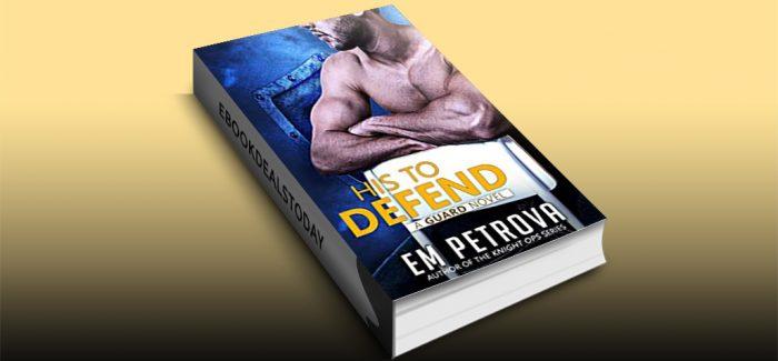 His to Defend by Em Petrova