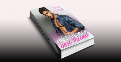 My Brother's Best Friend by Annie J. Rose