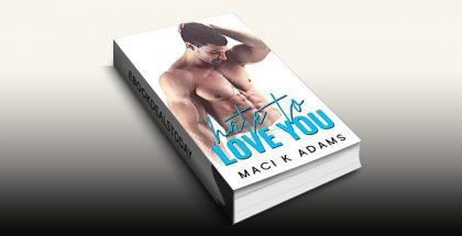 Hate to Love You by Maci K Adams