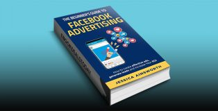 The Beginner's Guide to Facebook Advertising [2nd Edition] by Jessica Ainsworth