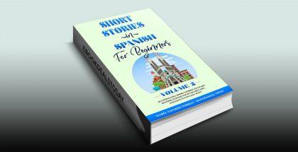 Short Stories in Spanish for Beginners Volume 2 by Isabel Navarro Torres