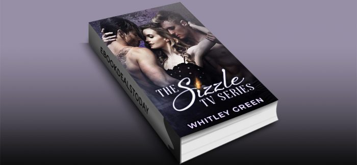 The Sizzle TV Series (Books 1-3) by Whitley Green