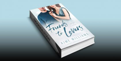 Friends to Lovers by Ajme Williams