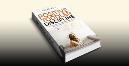 Positive Toddler Discipline by Laura Hall