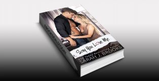 Say You Love Me : An Enemies to Lovers Romance by Sarah J. Brooks