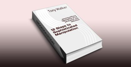 12 Steps to Sophisticated Manipulation by Tony Walker