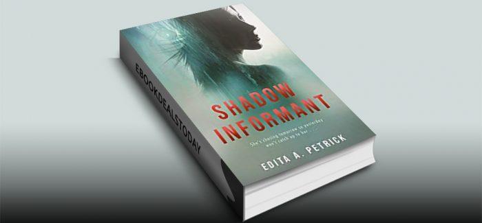 Shadow Informant by Edita A. Petrick