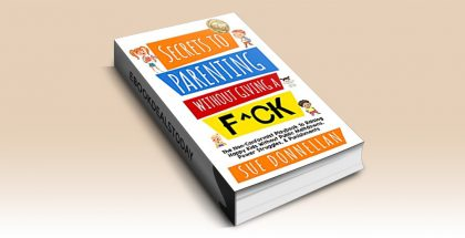 Secrets to Parenting Without Giving a F^ck by Sue Donnellan