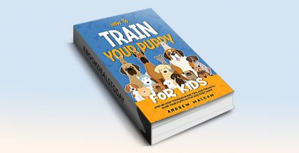How to Train Your Puppy for Kids by Andrew Malcom