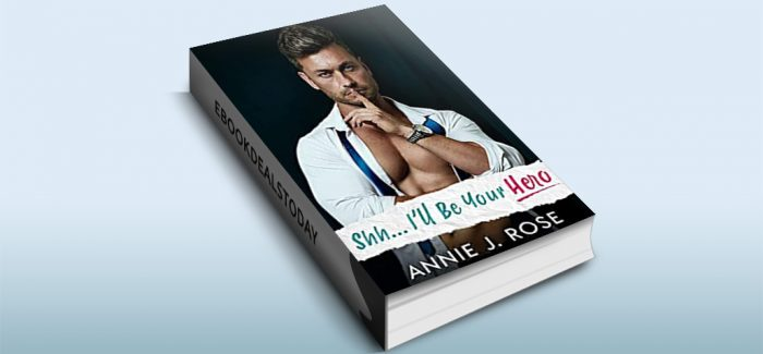 Shh... I'll Be Your Hero by Annie J. Rose