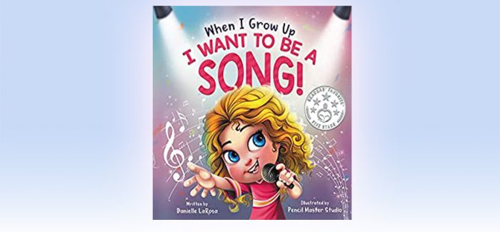 When I Grow Up, I Want to be a Song! by Danielle LaRosa